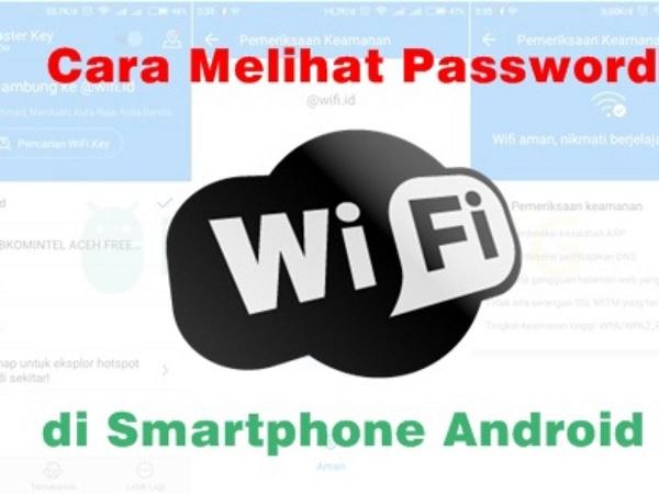 Inilah Cara Melihat Password WiFi yang Sudah Terhubung di Android