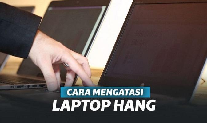 Cara Mengatasi Laptop Hang Secara Mudah dan Cepat